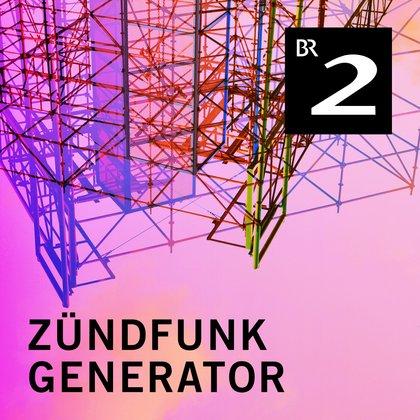 Podcast Cover ZÜNDFUNK - Generator | © 2017 Bayerischer Rundfunk