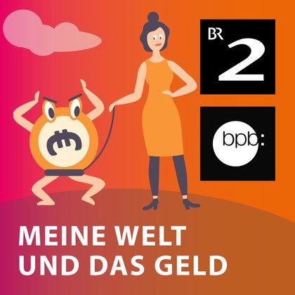 Podcast Cover Meine Welt und das Geld | © 2017 Bayerischer Rundfunk