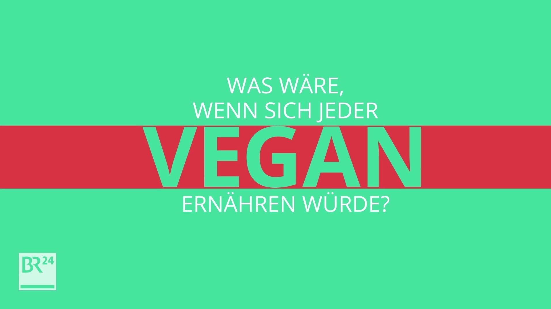 #fragBR24💡 Was wäre, wenn sich jeder vegan ernähren würde?