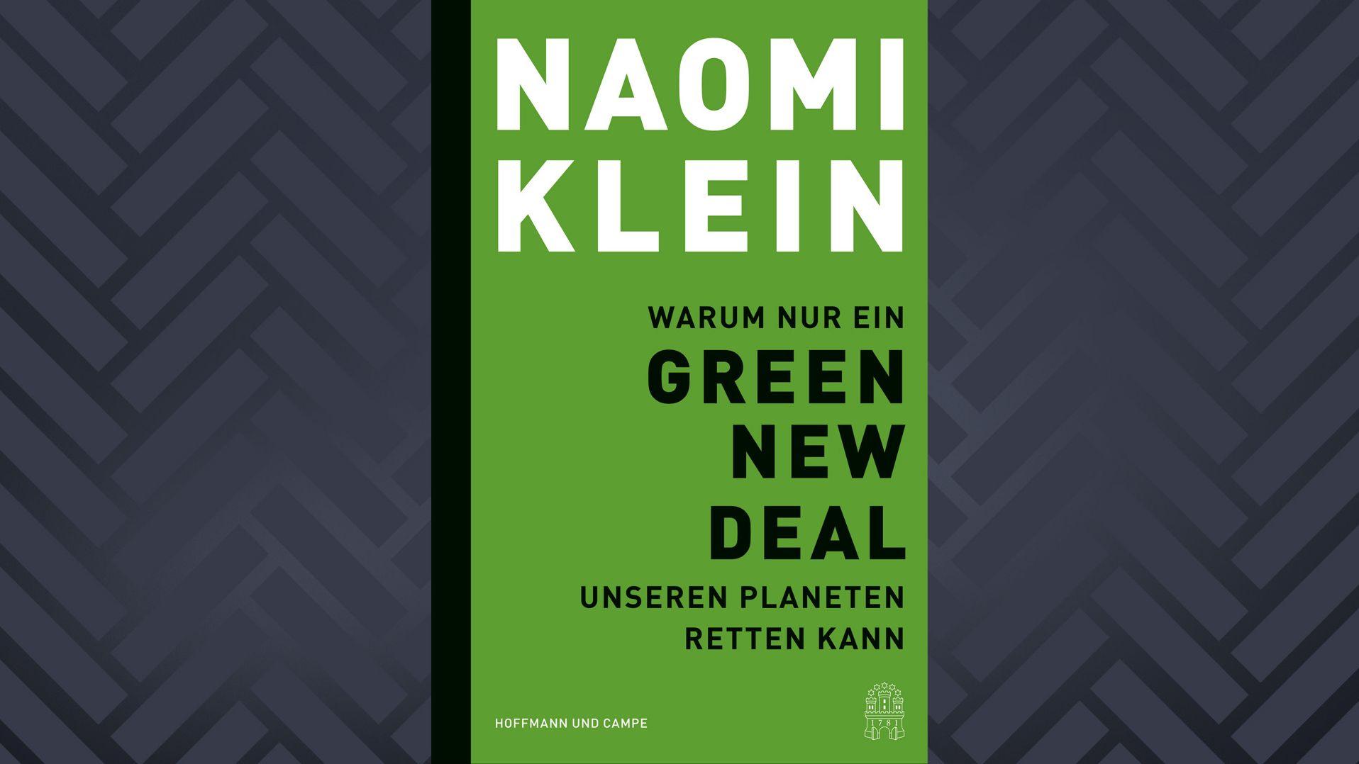 """Albumcover von""""Warum nur ein Green New Deal unseren Planeten kann"""" von Naomi Klein: Auf einem grünen Untergrund steht der Titel in einfachen schwarzen Buchstaben. Darüber wesentlich größer in Weiß der Name der Autorin."""