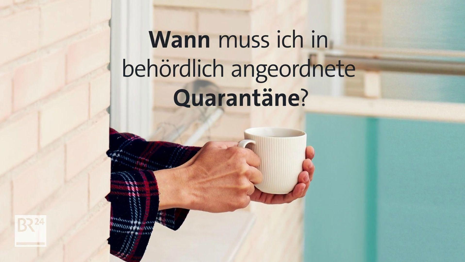 #fragBR24💡 Wann muss man in behördlich angeordnete Quarantäne?