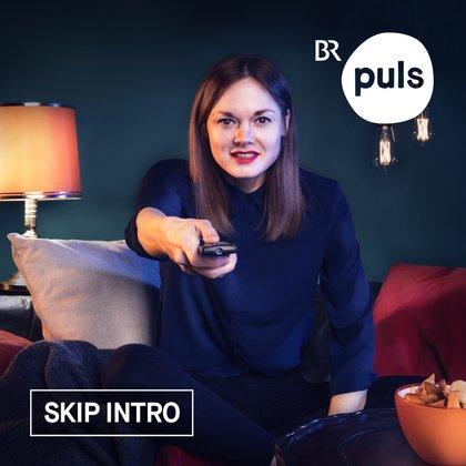 Podcast Cover Skip Intro – der Serienpodcast von PULS | © 2017 Bayerischer Rundfunk
