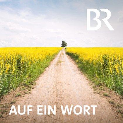 Podcast Cover Auf ein Wort | © 2017 Bayerischer Rundfunk