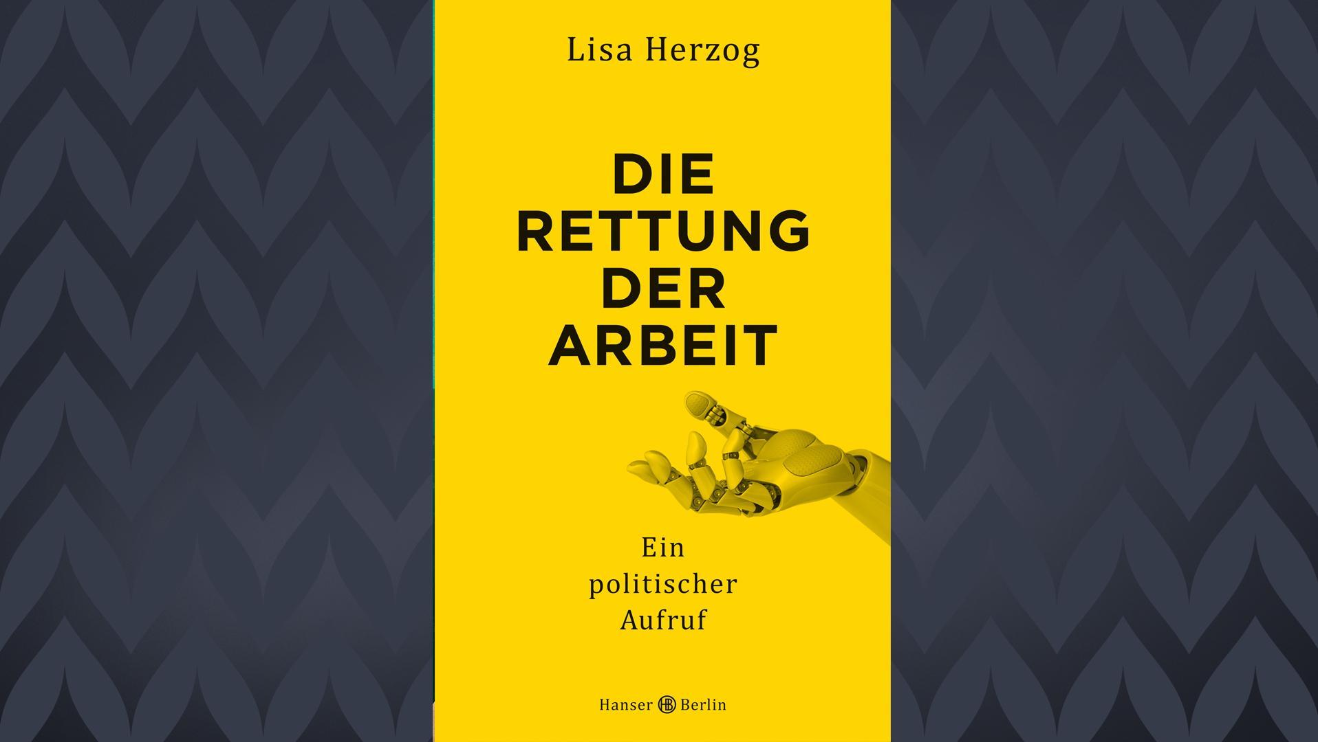 """Lisa Herzogs Sachbuch """"Die Rettung der Arbeit"""""""