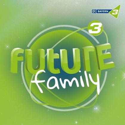 Podcast Cover Future Family – Die BAYERN 3 Original Serie aus der Zukunft | © 2017 Bayerischer Rundfunk