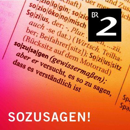 Podcast Cover Sozusagen! | © 2017 Bayerischer Rundfunk