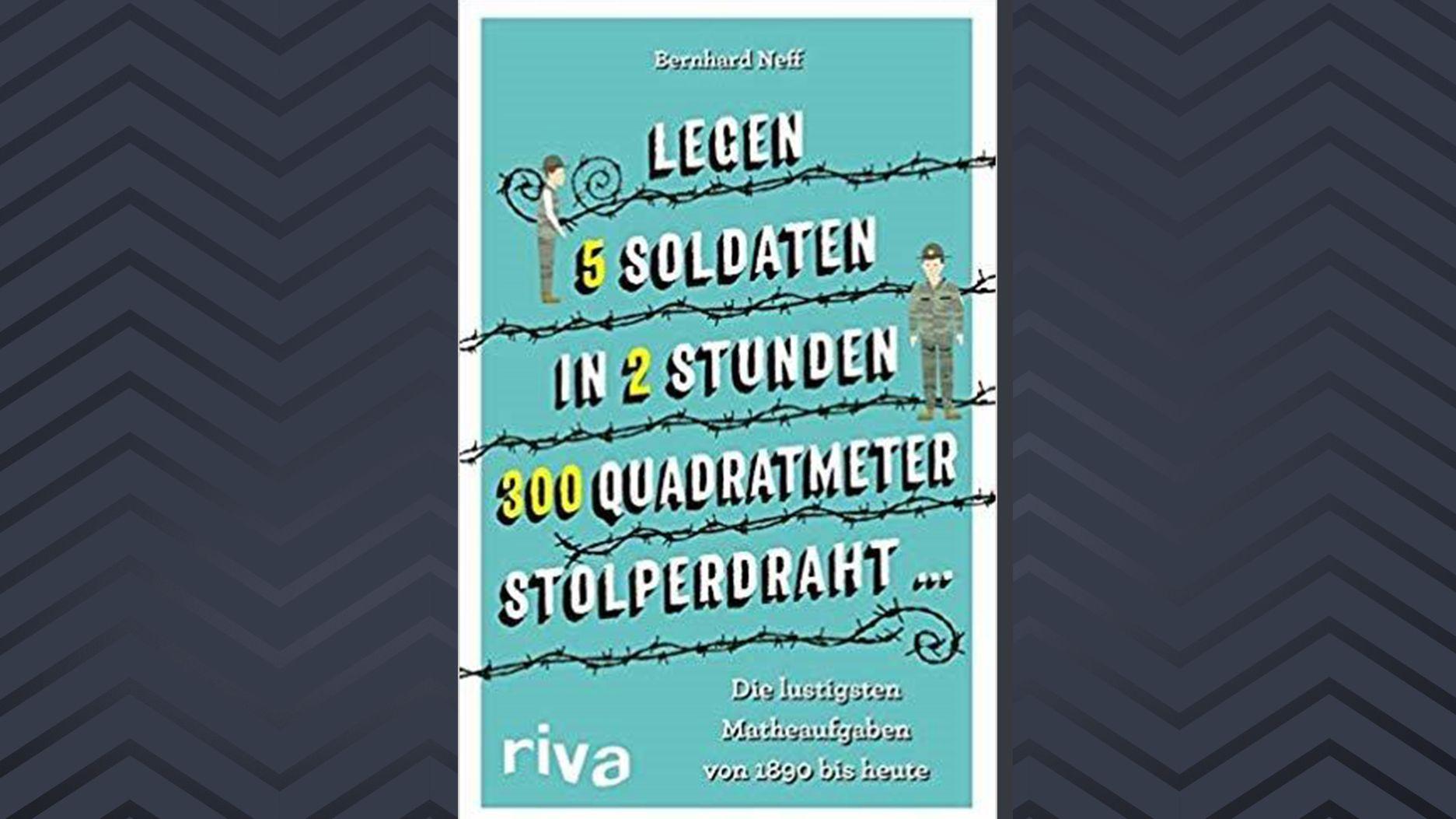 """Cover: """"Legen 5 Soldaten in 2 Stunden 300 Quadratmeter Stolperdraht …"""": Die lustigsten Matheaufgaben von 1890 bis heute. von Bernhard Neff"""