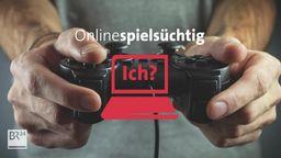 Onlinespielsüchtig? Ich? | Bild:BR24