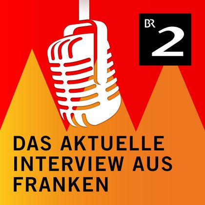 Podcast Cover Das aktuelle Interview aus Franken | © 2017 Bayerischer Rundfunk