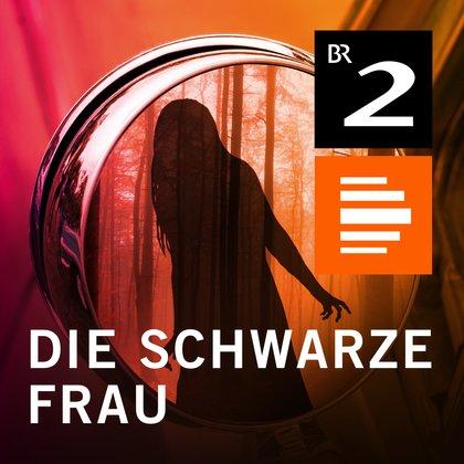 Podcast Cover Die Schwarze Frau – Eine bayerische Geistergeschichte | © 2017 Bayerischer Rundfunk