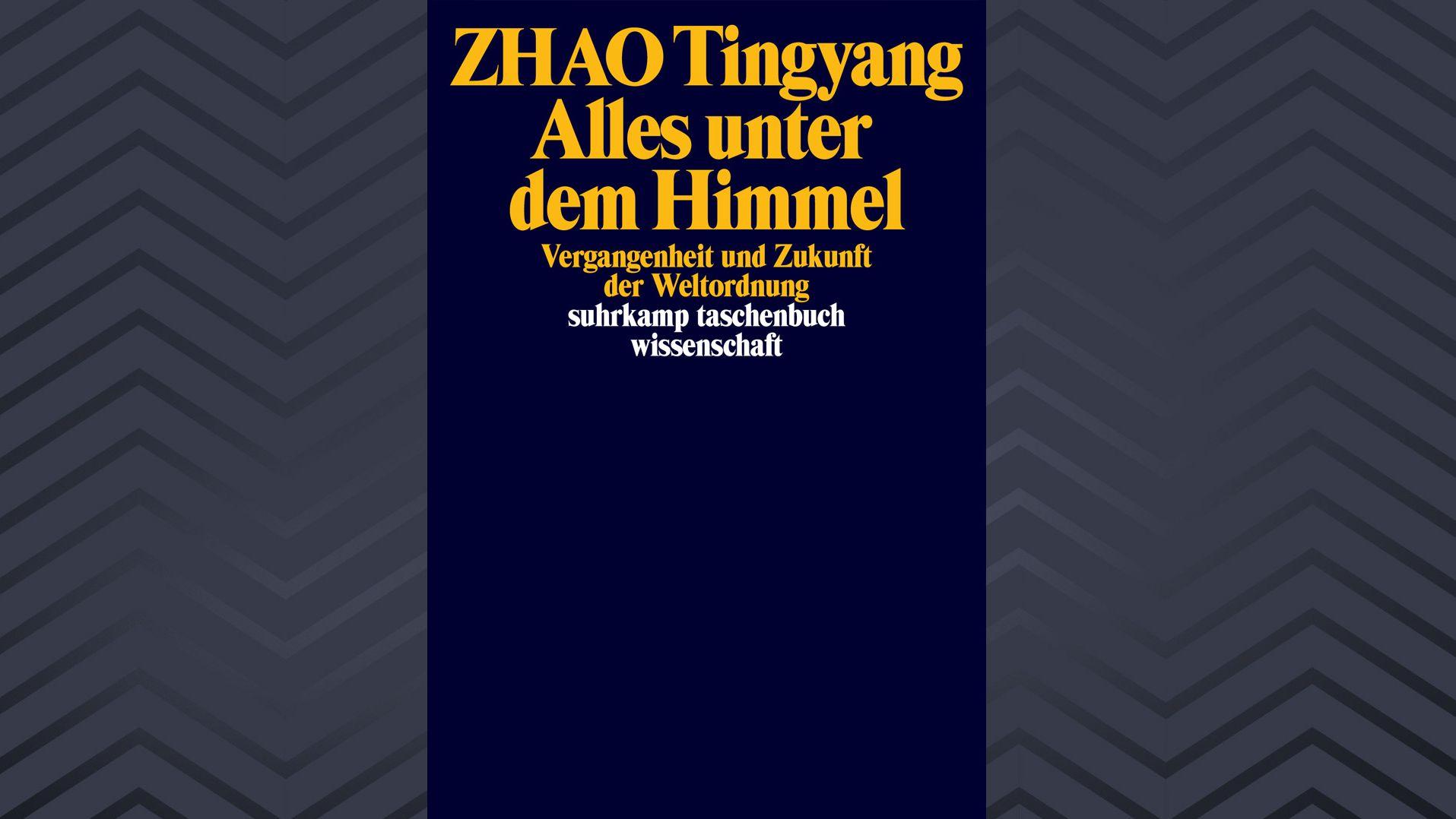 """Zhao Tingyang - """"Alles unter dem Himmel. Vergangenheit und Zukunft der Weltordnung"""""""