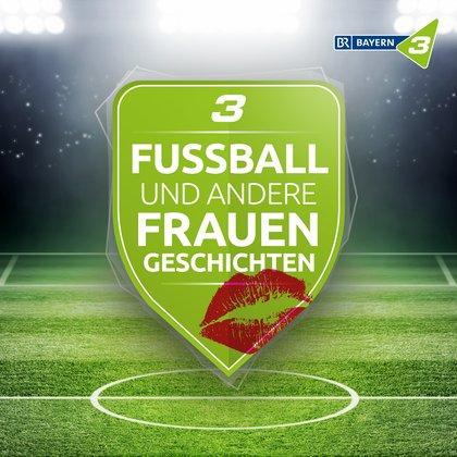 Podcast Cover Fußball und andere Frauengeschichten | © 2017 Bayerischer Rundfunk