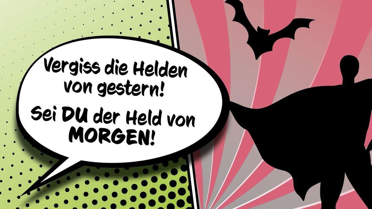"""Ein Plakat mit der Aufschrift: """"Vergiss die Helden von gestern! Sei DU der Held von MORGEN!"""""""