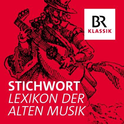 Podcast Cover Stichwort - Lexikon der Alten Musik | © 2017 Bayerischer Rundfunk