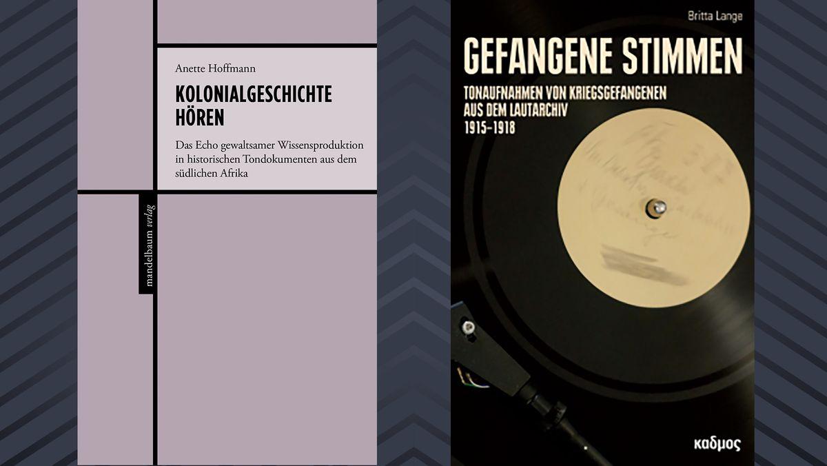 """Die beiden Bücher: Anette Hoffmanns """"Kolonialgeschichte hören"""" (Mandelbaum Verlag) und Britta Langes """"Gefangene Stimmen"""" (Kadmos Kulturverlag)"""