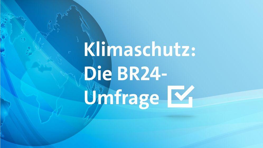 Klimaschutz: Die BR24-Umfrage | Bild:BR