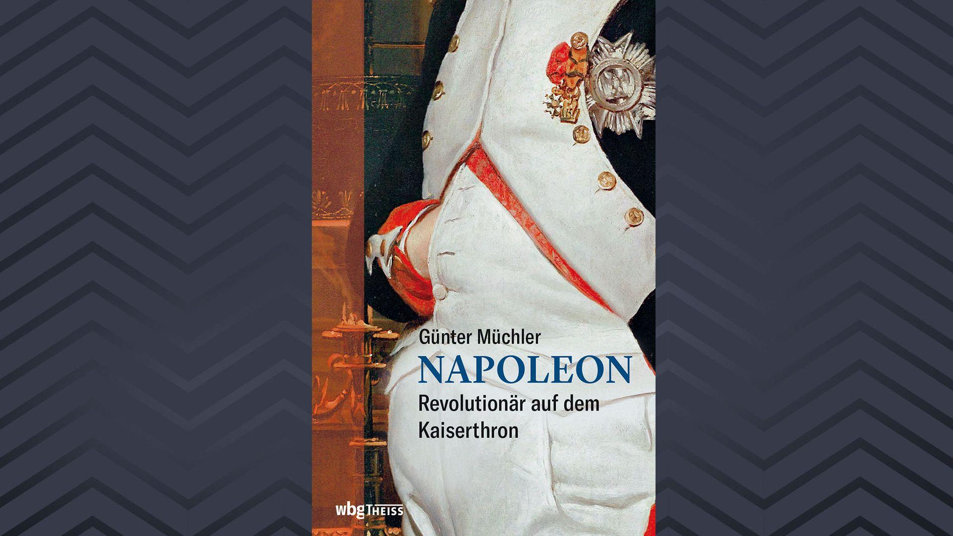 """Buchcover """"Napoleon. Revolutionär auf dem Kaiserthron"""" von Günter Müchler"""