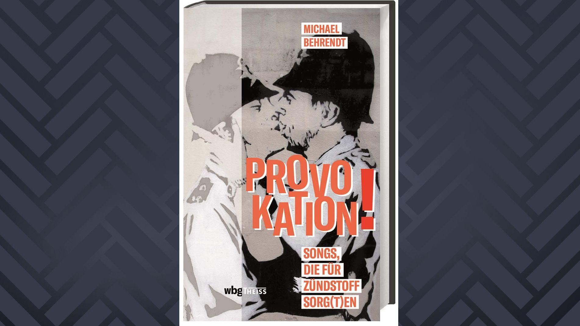 """Buchcover """"Provokation! Songs, die für Zündstoff sorg(t)en"""" von Michael Behrendt: Street Art-Bild zweier Polizisten, die sich küssen"""