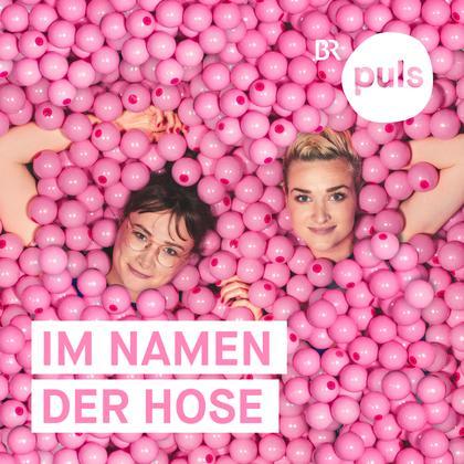 Podcast Cover Im Namen der Hose - Der Sexpodcast von PULS | © 2017 Bayerischer Rundfunk