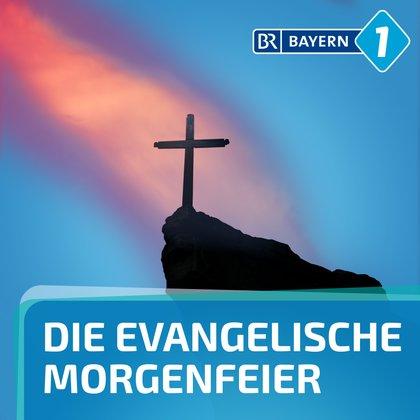 Podcast Cover Evangelische Morgenfeier | © 2017 Bayerischer Rundfunk