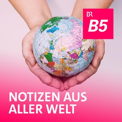 Podcast Cover Notizen aus aller Welt | © 2017 Bayerischer Rundfunk
