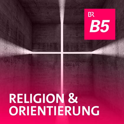 Podcast Cover Religion und Orientierung | © 2017 Bayerischer Rundfunk