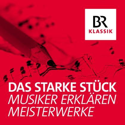 Podcast Cover Das starke Stück - Musiker erklären Meisterwerke | © 2017 Bayerischer Rundfunk