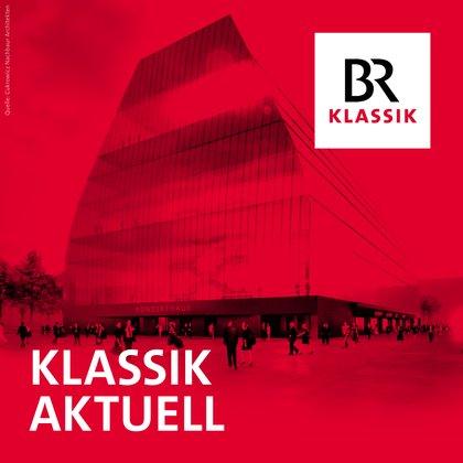 Podcast Cover Klassik aktuell | © 2017 Bayerischer Rundfunk