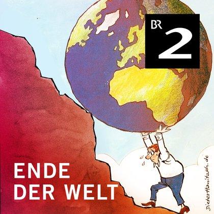 Podcast Cover Ende der Welt - Die tägliche Glosse | © 2017 Bayerischer Rundfunk