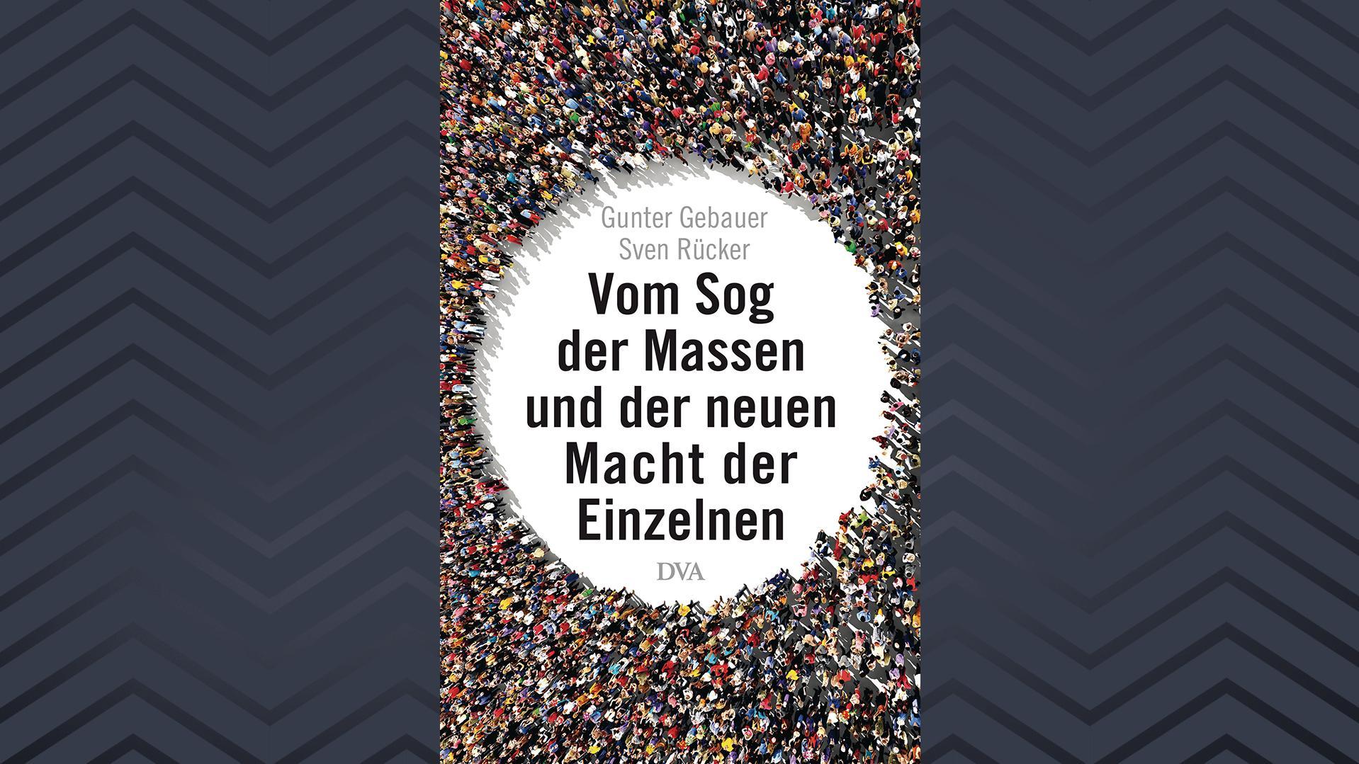 """Buchcover Gunter Gebauer/Sven Rücker, """"Vom Sog der Massen und der neuen Macht der Einzelnen"""""""