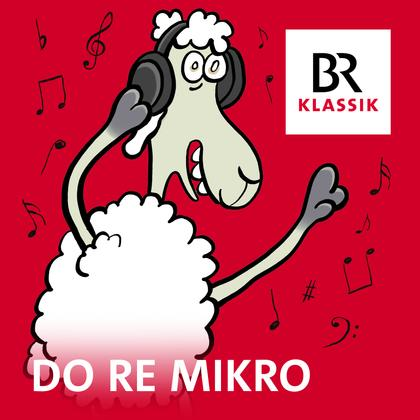 Podcast Cover Do Re Mikro - Klassik für Kinder | © 2017 Bayerischer Rundfunk
