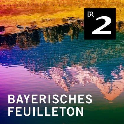 Podcast Cover Bayerisches Feuilleton   © 2017 Bayerischer Rundfunk