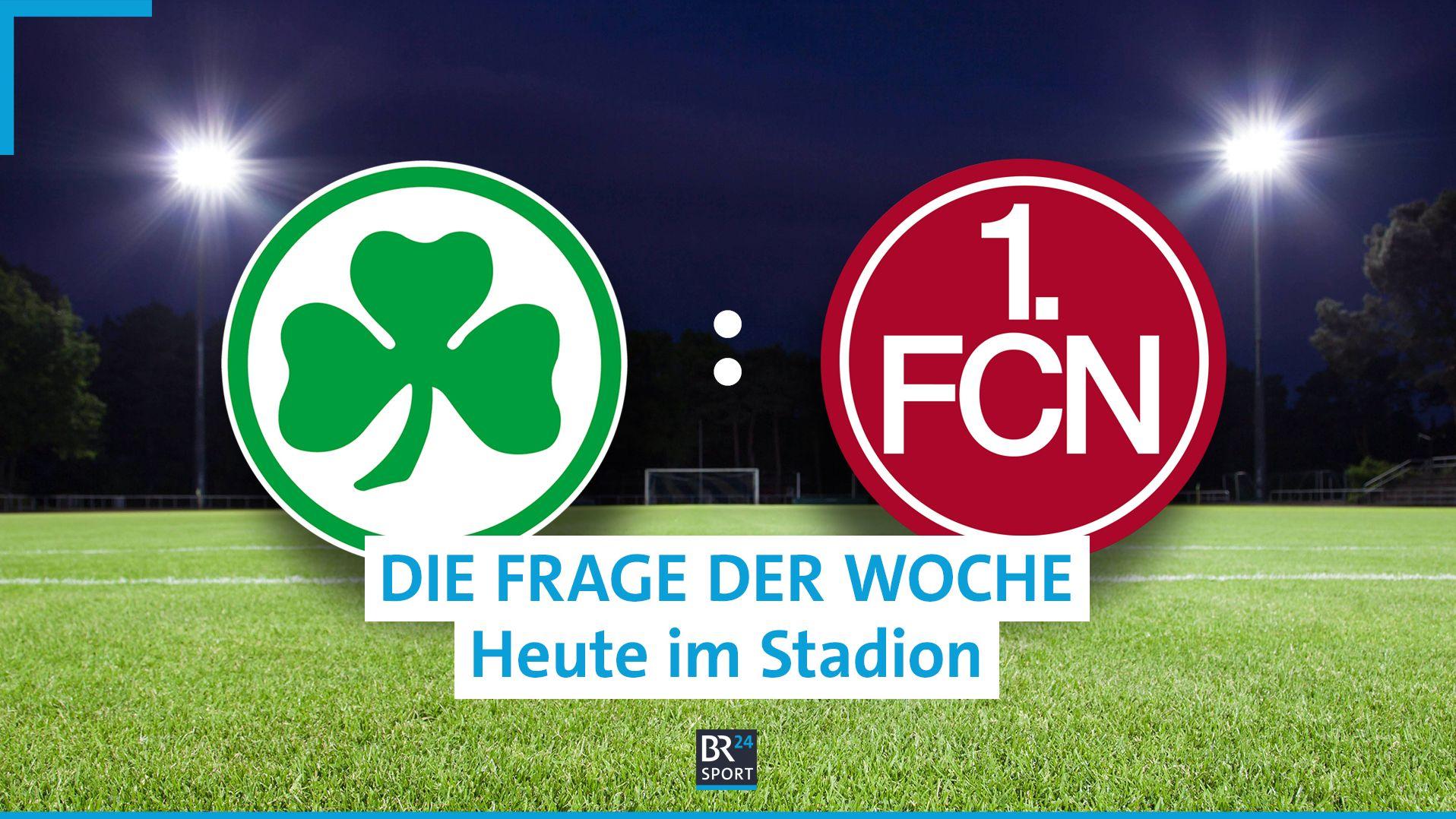 SpVgg Greuther Fürth oder 1. FC Nürnberg