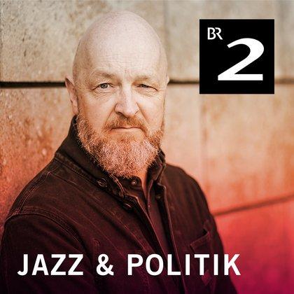 Podcast Cover Jazz & Politik | © 2017 Bayerischer Rundfunk