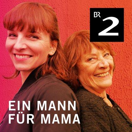 Podcast Cover Ein Mann für Mama | © 2017 Bayerischer Rundfunk