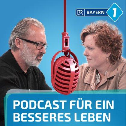 Podcast Cover Der Podcast für ein besseres Leben | © 2017 Bayerischer Rundfunk