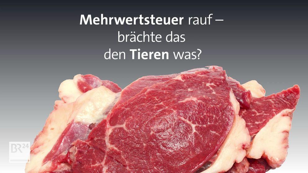 Zur Debatte über einen höheren Mehrwertsteuersatz für Fleisch | Bild:BR24