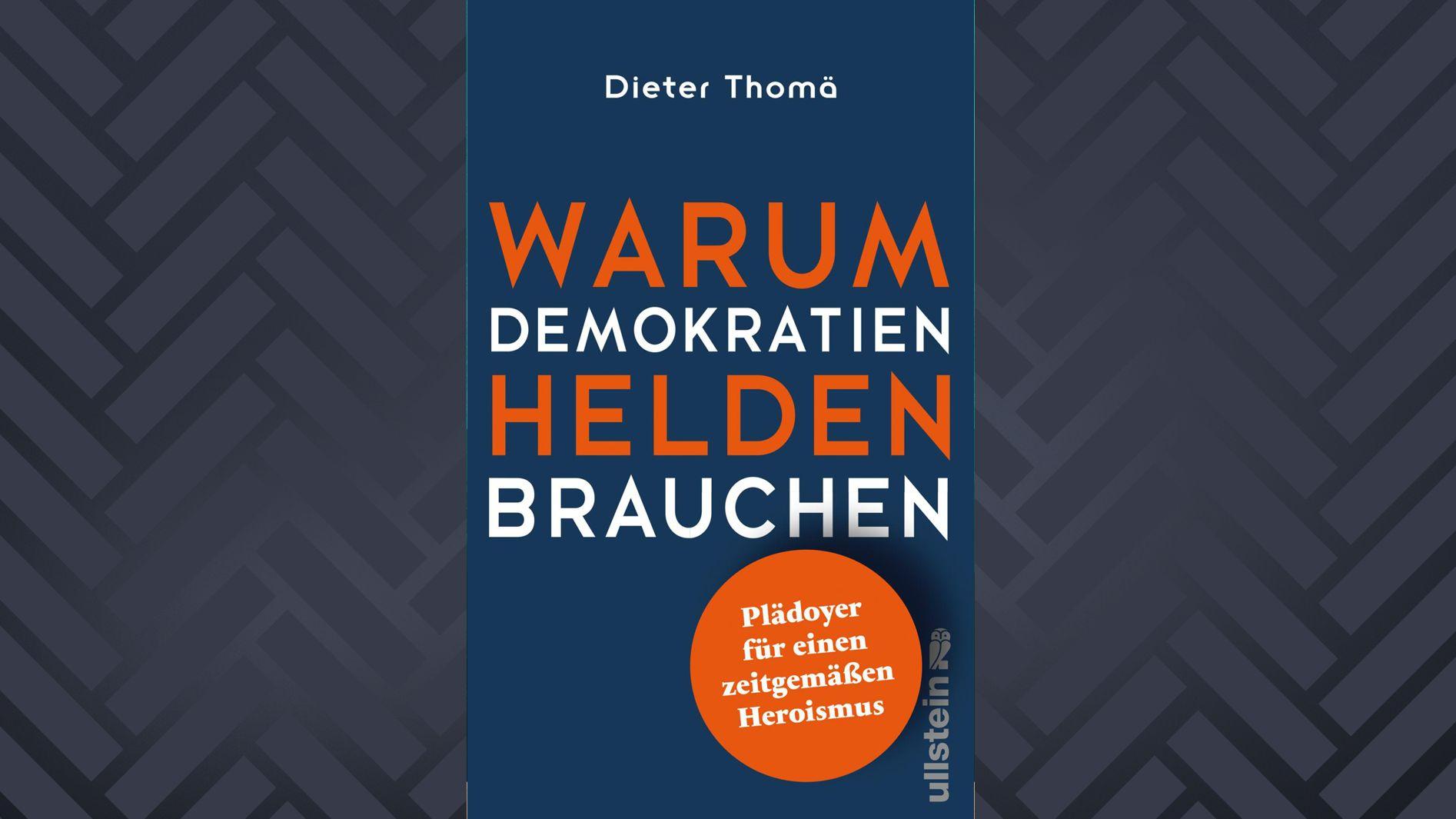 Cover: Dieter Thomä: Warum Demokratien Heldern Brauchen