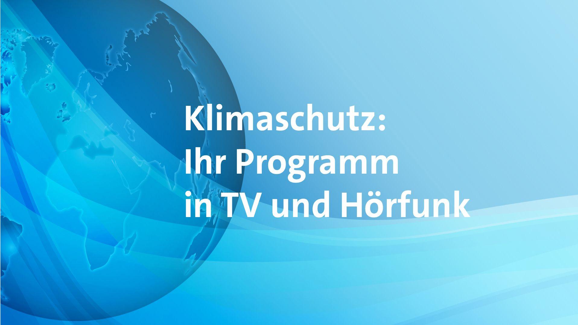 Klimaschutz: Ihr Programm in TV und Hörfunk