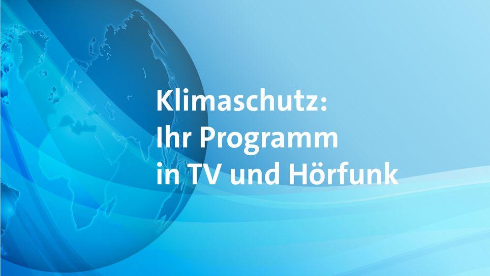 Klimaschutz: Ihr Programm in TV und Hörfunk   Bild:BR