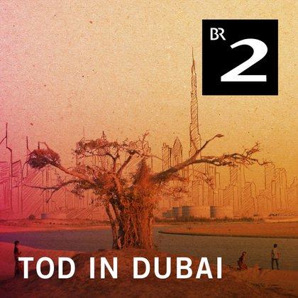 Podcast Cover Tod in Dubai - Leben und Sterben eines Wanderarbeiters | © 2017 Bayerischer Rundfunk