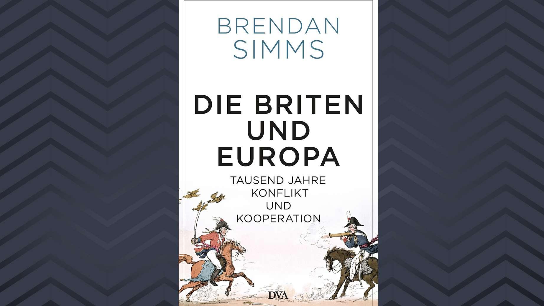 """Cover von """"Die Briten und Europa - Tausend Jahre Konflikt und Kooperation"""" von Brendan Simms"""