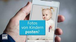 Welche Überlegungen solltet Ihr anstellen, bevor Ihr Kinderfotos in sozialen Medien teilt?  | Bild:BR24