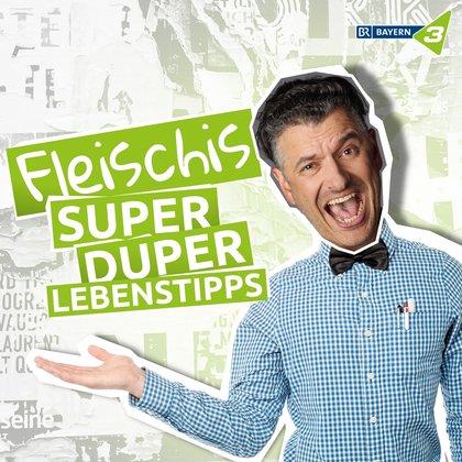 Podcast Cover FLEISCHIs SUPERDUPER LEBENSTIPPS | © 2017 Bayerischer Rundfunk