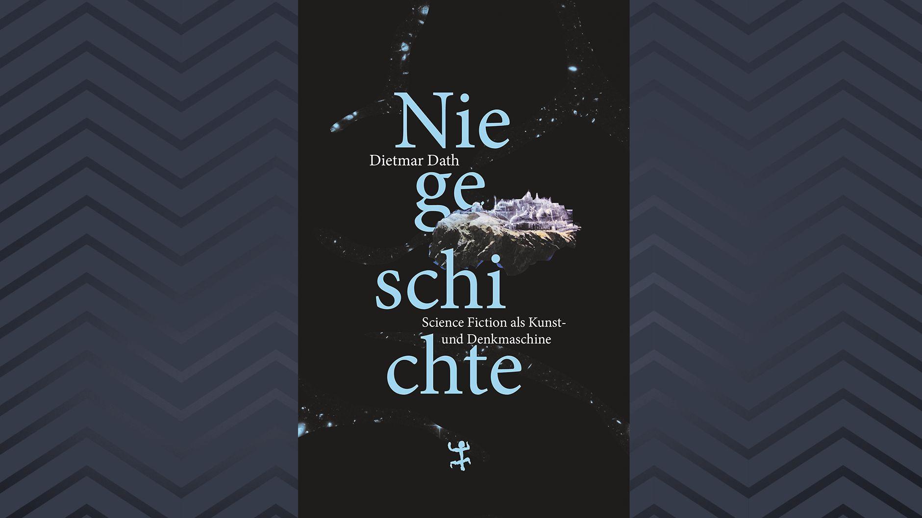 """Cover: Dietmar Dath: """"Niegeschichte. Science Fiction als Kunst- und Denkmaschine"""""""