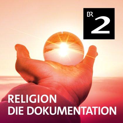 Podcast Cover Religion – Die Dokumentation | © 2017 Bayerischer Rundfunk
