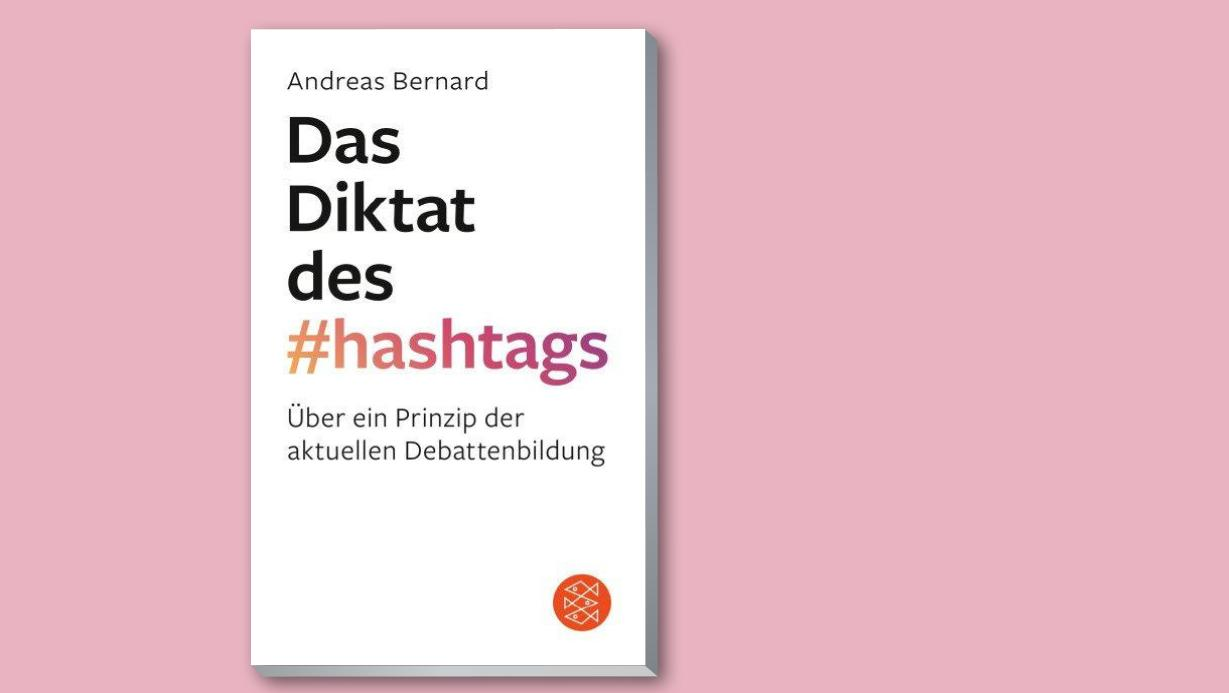 """Das Diktat des #hashtags"" von Andreas Bernard"